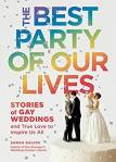 The Best Party of Our Lives: Storesi of Gay Weddings and True Love to Inspire Us All by Sarah Galvin, Author of the Stranger's Wedding Crasher Column