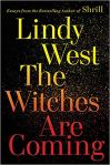 The Witches Are Coming: Essays from the bestselling author of Shrill Lindy West