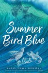 Summer Bird Blue by Akemi Dawn Bowman, author of William C. Morris Debut Award Finalist Starfish