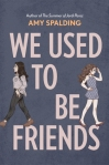 We Used to Be Friends by Amy Spalding, author of The Summer of Jordi Perez