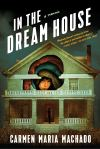 In the Dream House: A Memoir by Carmen Mario Machado