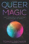 Queer Magic: LGBT+ Spirituality and Culture From Around the World by Tomás Prower