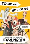 To Be or Not To Be: A Chooseable-Path Adventure by Ryan North, author of Romeo and/or Juliet