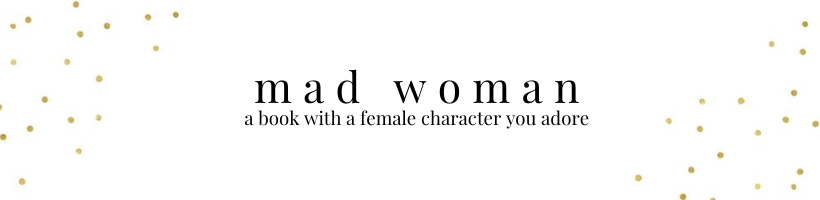 mad woman: a book with a female character you adore