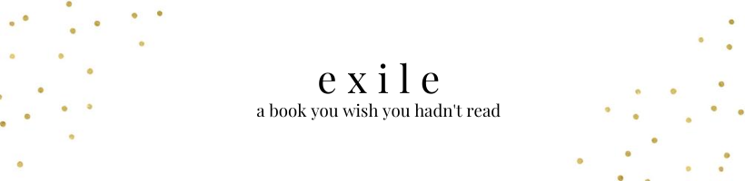 exile: a book you wish you hadn't read