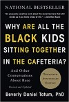 Why Are All the Black Kids Sitting Together in the Cafeteria?: And Other Conversations About Race (Revised and Updated) by Beverly Daniel Tatum, PhD: Twentieth Anniversary Edition