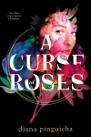 A Curse of Roses by Diana Pinguicha: Her love could destroy a kingdom...