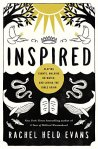 Inspired: Slaying Giants, Walking on Water, and Loving the Bible Again by New York Times bestselling author of A Year of Biblical Womanhood, Rachel Held Evans