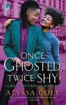 Once Ghosted, Twice Shy: A Reluctant Royals novella by Alyssa Cole