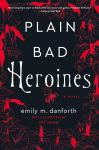 Plain Bad Heroines: A Novel by Emily M. Danforth with illustrations by Sara Lautman