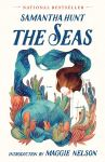 National Bestseller The Seas by Samantha Hunt; Introduction by Maggie Nelson
