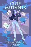 Cute Mutants Vol 1: Mutant Pride by SJ Whitby