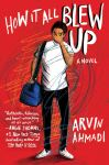 How It All Blew Up: A Novel by Arvin Ahmadi