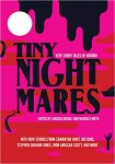 Tiny Nightmares: Very Short Tales of Horror with new stories from Samantha Hunt, Jac Jemic, Stephen Graham Jones, Rion Amilcar Scott, and more; Edited by Lincoln Michel and Nadxieli Nieto