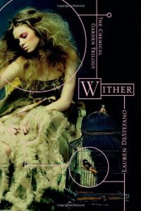 Wither: The Chemical Garden Trilogy by Lauren DeStefano
