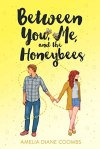 Between You, Me and the Honeybees by Amelia Diane Coombs