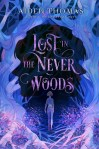 Lost in the Never Woods by Aiden Thomas, author of Cemetery Boys