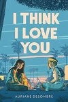 I Think I Love You by Auriane Desombre. Image from Goodreads.