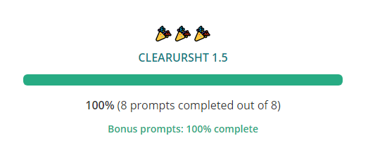Progress bar filled all the way  CLEARURSHT 1.5 100% (8 prompts completed out of 8) Bonus prompts: 100% complete